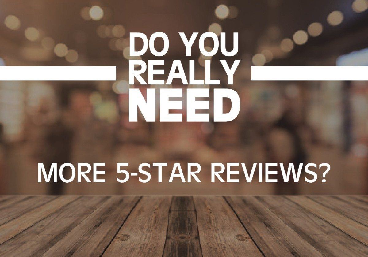 Do You Really Need More 5 Star Reviews?