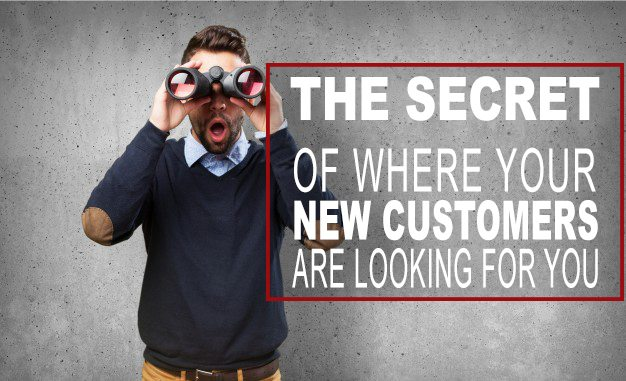 The Secret of Where Your New Customers Are Looking For You